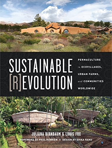 Sustainable Revolution: Permaculture in Ecovillages, Urban Farms, and Communities Worldwide - Juliana Birnbaum, Louis Fox, Paul Hawken, Erika Rand