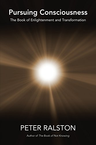 Pursuing Consciousness: The Book of Enlightenment and Transformation, Ralston, Peter