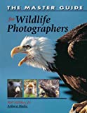 The Master Guide for Wildlife Photographers by Bill Silliker Jr.