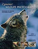 Dynamic Wildlife Photography: Techniques for Creating Captivating Images by Cathy and Gordon Illg