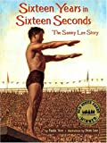 Sixteen Years In Sixteen Seconds: The Sammy Lee Story, written by Paula Yoo / Dom Lee