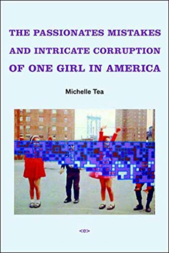 The Passionate Mistakes and Intricate Corruption of One Girl in America (Semiotext(e) / Native Agents), Tea, Michelle