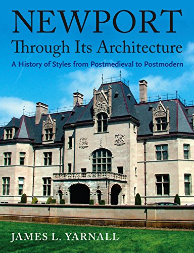 Newport Through Its Architecture: A History of Styles from Postmedieval to Postmodern - James Yarnall
