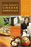 Laura Werlin's Cheese Essentials: An Insiders Guide to Buying and Serving Cheese