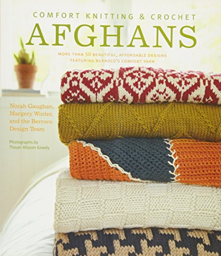 Comfort Knitting and Crochet: Afghans: More Than 50 Beautiful, Affordable Designs Featuring Berroco's Comfort Yarn
