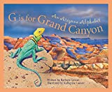 G Is for Grand Canyon: An Arizona Alphabet (Alphabet Series)