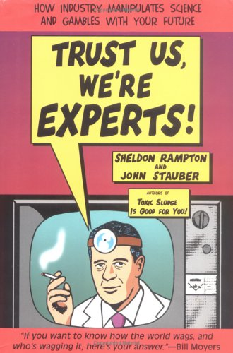 Trust Us, We're Experts: How Industry Manipulates Science and gambles with Your Future, Rampton, Sheldon; Stauber, John