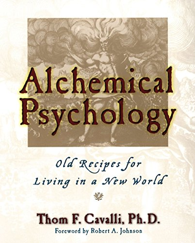 Alchemical Psychology: Old Recipes for Living in a New World, Cavalli, Thom F.