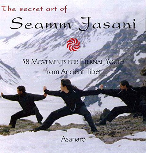 The Secret Art of Seamm-Jasani: 58 Movements for Eternal Youth from Ancient Tibet by Asanaro (Paperback - June 1, 2003)