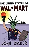 The United States of Wal*Mart by John Dicker