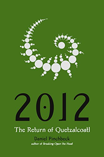 2012: The Return of Quetzalcoatl, Pinchbeck, Daniel