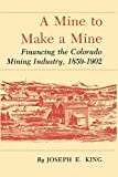 A Mine to Make a Mine:  Financing the Colorado Mining Industry, 1859-1902