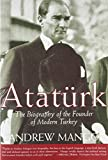 Ataturk : The Biography of the founder of Modern Turkey by Andrew Mango
