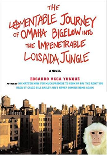 The Lamentable Journey of Omaha Bigelow  Into The Impenetrable Loisaida Jungle, Edgardo Vega Yunque