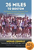 26 Miles to Boston: The Boston Marathon Experience from Hopkinton to Copley Square by Michael Connelly