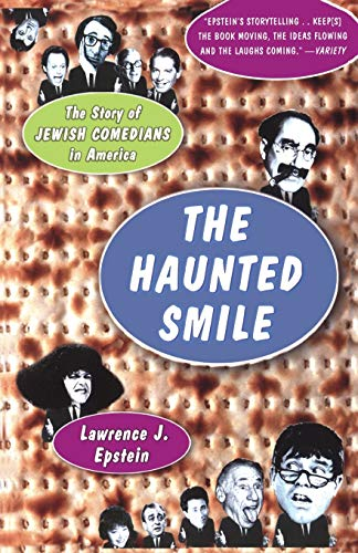 The Haunted Smile: The Story Of Jewish Comedians In America, Epstein, Lawrence J.