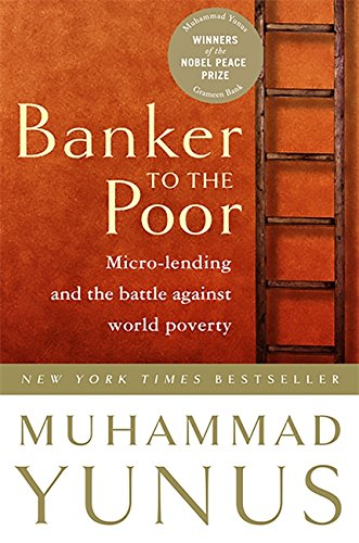 Banker To The Poor: Micro-Lending and the Battle Against World Poverty, Muhammad Yunus