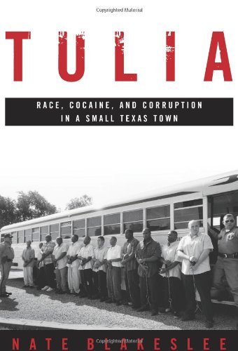 Tulia: Race, Cocaine, and Corruption in a Small Texas Town, Blakeslee, Nate