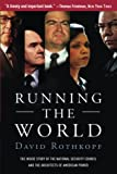 Book Cover: Running The World: The Inside Story Of The National Security Council And The Architects Of American Power by David Rothkopf