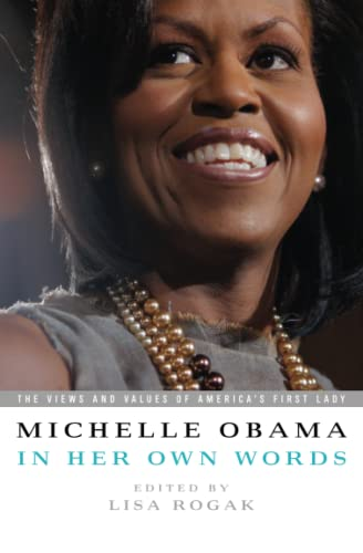 Michelle Obama in her Own Words: The Views and Values of America's First Lady - Michelle ObamaLisa Rogak