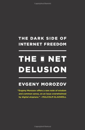 The Net Delusion: The Dark Side of Internet Freedom, Evgeny Morozov