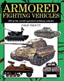 Armored Fighting Vehicles: 300 of the World's Greatest Military Vehicles