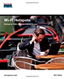 Wi-Fi Hotspots: Setting Up Public Wireless Internet Access (Networking Technology)