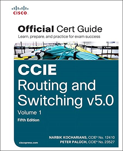 CCIE Routing and Switching v5.0 Official Cert Guide, Volume 1 (5th Edition) - Narbik Kocharians, Peter Paluch