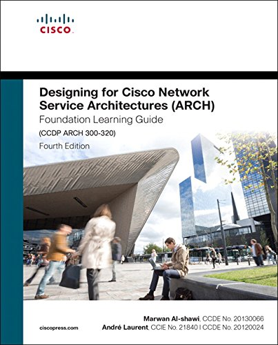 Designing for Cisco Network Service Architectures (ARCH) Foundation Learning Guide: CCDP ARCH 300-320 (4thEdition) (Foundation Learning Guides) - Marwan Al-shawi, Andre Laurent