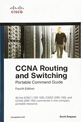 CCNA Routing and Switching Portable Command Guide (ICND1 100-105, ICND2 200-105, and CCNA 200-125) - Scott Empson