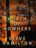 North of Nowhere: An Alex McKnight Mystery (Wheeler Large Print Compass Series) [LARGE... by Steve Hamilton