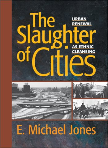 482. The Slaughter of Cities: Urban Renewal As Ethnic Cleansing