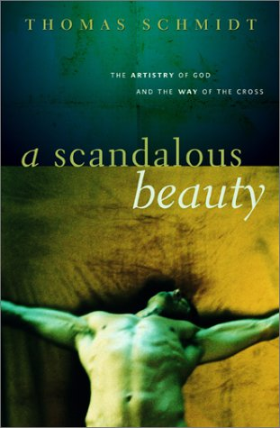 A Scandalous Beauty: The Artistry of God and the Way of the Cross, Schmidt, Thomas