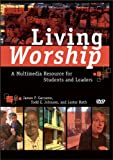 Living Worship: A Multimedia Resource for Students and Leaders