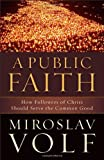 A Public Faith: How Followers of Christ Should Serve the Common Good book cover