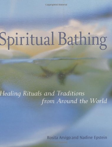 Spiritual Bathing: Healing Rituals and Traditions from Around the World, Arvigo, Rosita; Epstein, Nadine