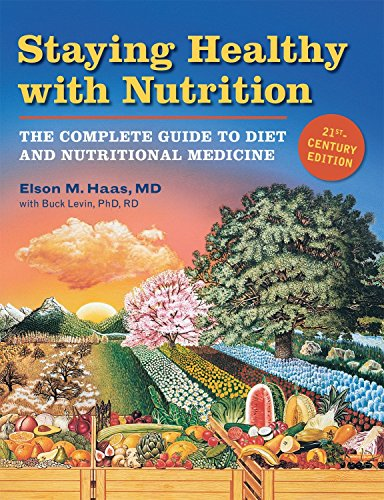 Staying Healthy with Nutrition, rev: The Complete Guide to Diet and Nutritional Medicine, Elson M. Haas; Buck Levin