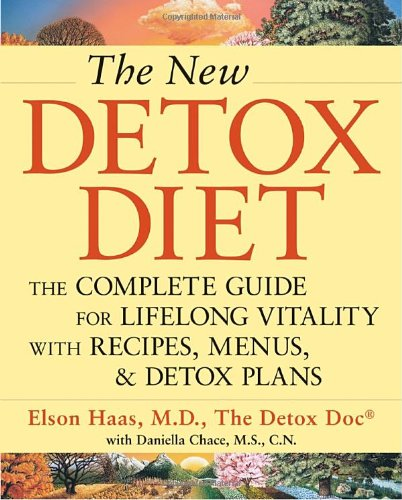 The New Detox Diet: The Complete Guide for Lifelong Vitality With Recipes, Menus, and Detox Plans, Elson Haas; Daniella Chace