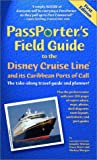 Passporter's Field Guide to the Disney Cruise Line and Its Caribbean Ports of Call: The Take-Along Travel Guide and Planner (Passporter Travel Guides)