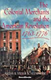 The Colonial  Merchants and the American Revolution 1763-1776
