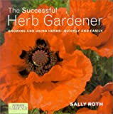 The Successful Herb Gardener: Growing and Using Herbs--Quickly and Easily