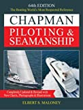 Chapman Piloting & Seamanship 64th Edition : The Boating World's Most Respected Reference, Completely Updated & Revised with New Charts, Photographs & ... Seamanship and Small Boat Handling)