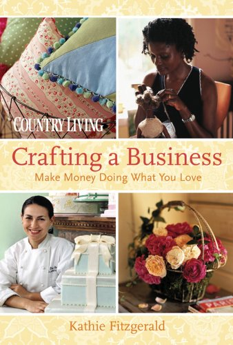Country Living Crafting a Business: Make Money Doing What You Love, Fitzgerald, Kathie