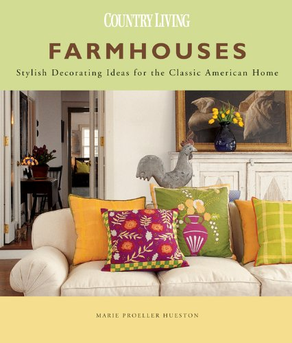 Farmhouses: Stylish Decorating Ideas for the Classic American Home (Country Living)