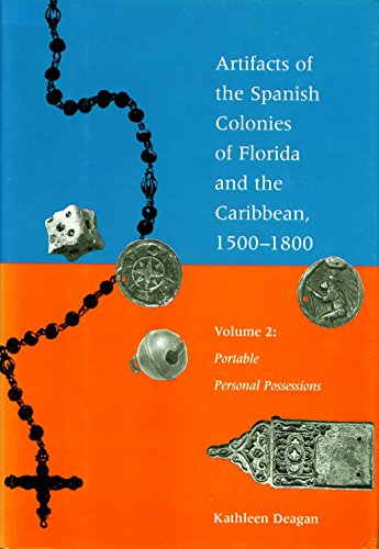 Artifacts of the Spanish Colonies of Florida and the Caribbean, 1500-1800 Portable Personal Possessions
