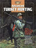 Advanced Turkey Hunting: Turkey Hunting's Top Experts Reveal Their Secrets for Success (The Complete Hunter)