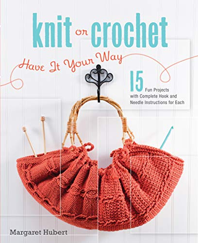 Knit or Crochet--Have it Your Way: 15 Fun Projects with Complete Hook and Needle Instructions for Each