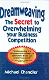 Buy Dreamweaving: The Secret to Overwhelming Your Business Competition from Amazon