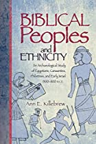 Biblical Peoples And Ethnicity: An Archaeological Study of Egyptians, Canaanites, Philistines, And Early Israel 1300-110 by Ann E. Killebrew