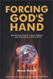 Forcing God's Hand: Why Millions Pray for a Quick Rapture... and Destruction of Planet Earth - by Grace Halsell